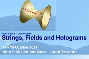 Strings, Fields and Holograms international Conference (11-15th October 2021, Ascona)