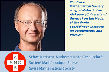 The Swiss Mathematical Society congratulates Anton Alekseev (University of Geneva) on the Medal of the Erwin Schrödinger Institute for Mathematics and Physics!