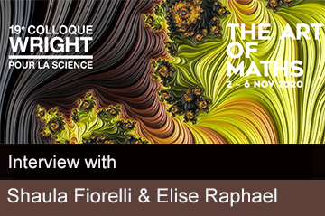 "Interview with Shaula Fiorelli & Elise Raphael: Challenges, results and success of Wright Colloquium ""The Art of Maths"""